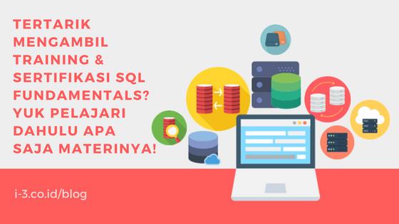 Tertarik Mengambil Training & Sertifikasi SQL Fundamentals? Yuk Pelajari Dahulu Apa Saja Materinya!