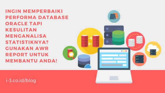 Ingin memperbaiki performa database Oracle tapi kesulitan menganalisa statistiknya? Gunakan AWR Report untuk membantu Anda!