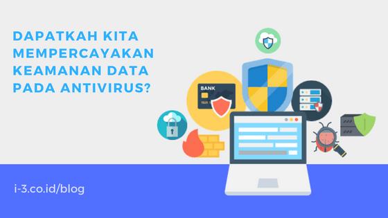 Dapatkah Kita Mempercayakan Keamanan Data pada Antivirus?