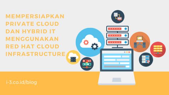 Mempersiapkan Private Cloud dan Hybrid IT menggunakan Red Hat Cloud Infrastructure