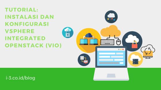 TUTORIAL: Instalasi dan Konfigurasi vSphere Integrated Openstack (VIO)