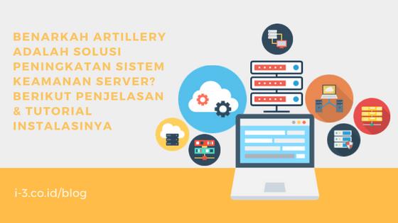 Benarkah Artillery adalah Solusi Peningkatan Sistem Keamanan Server? Berikut Penjelasan & Tutorial Instalasinya