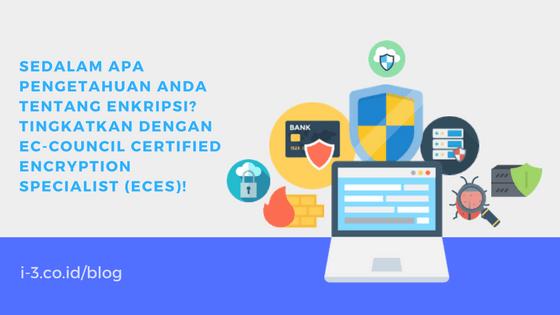 Sedalam Apa Pengetahuan Anda Tentang Enkripsi? Tingkatkan dengan EC-Council Certified Encryption Specialist (ECES)!