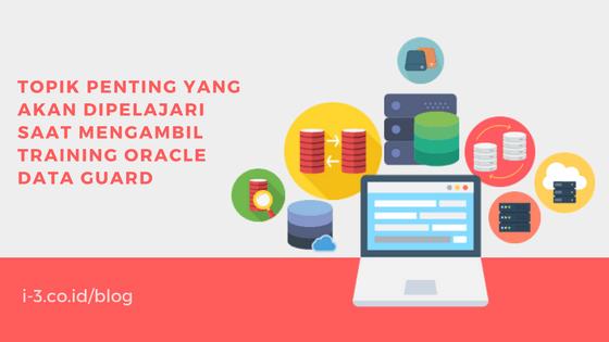 Topik Penting Yang akan Dipelajari saat Mengambil Training Oracle Data Guard