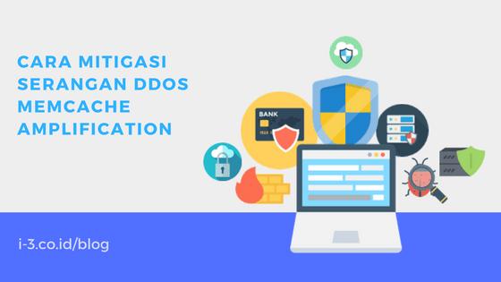 Cara Mitigasi Serangan DDoS Memcache Amplification