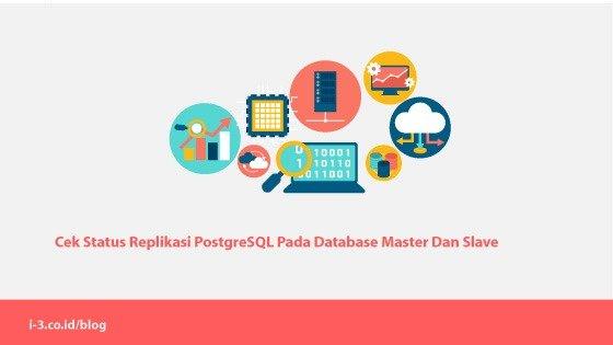 Cek Status Replikasi PostgreSQL Pada Database Master Dan Slave