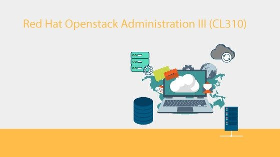Red Hat Openstack Administration III (CL310)