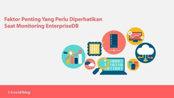 Faktor Penting Yang Perlu Diperhatikan Saat Monitoring EnterpriseDB
