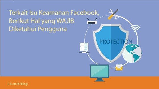 Terkait Isu Keamanan Facebook, Berikut Hal yang WAJIB Diketahui Pengguna