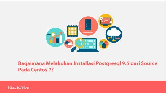Bagaimana Melakukan Installasi Postgresql 9.5 dari Source pada Centos 7?