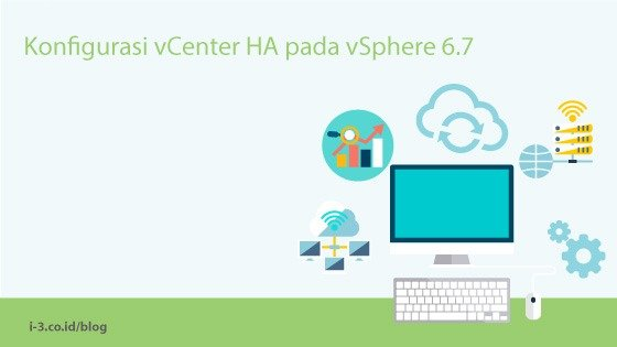 Konfigurasi vCenter HA pada vSphere 6.7