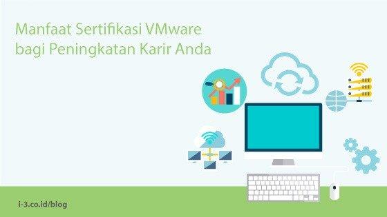 Manfaat Sertifikasi VMware bagi Peningkatan Karir Anda