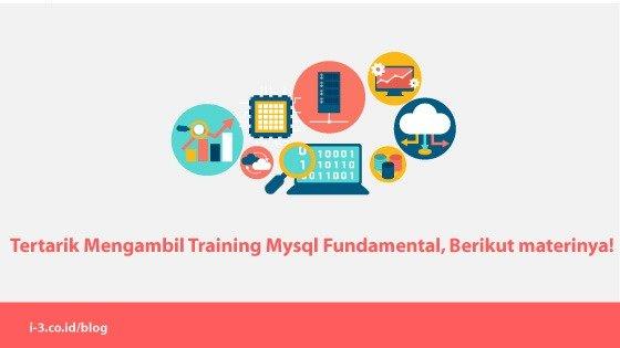 Tertarik Mengambil Training Mysql Fundamental, Berikut materinya!