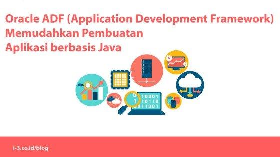 Oracle ADF (Application Development Framework) Memudahkan Pembuatan Aplikasi berbasis Java