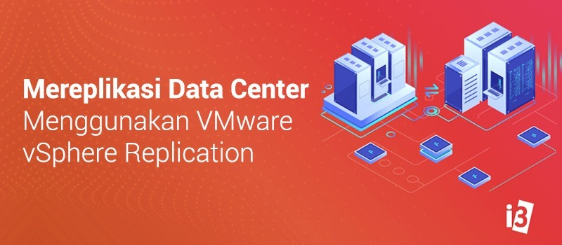 Cara Mereplikasi Data Center Menggunakan VMware vSphere Replication